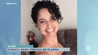 Moradora de Bauru com doença rara faz campanha de doação de plasma