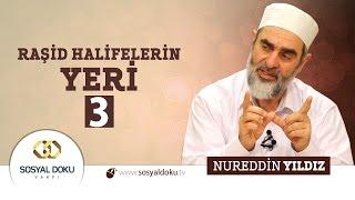 51) Hadislerle Diriliş - RAŞİD HALİFELERİN YERİ (3) - Nureddin Yıldız - Sosyal Doku Vakfı HD
