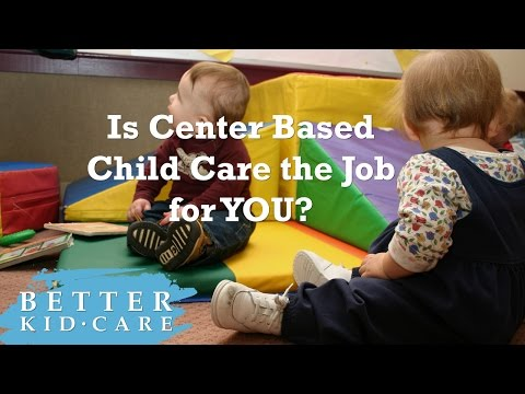 Is Center Based Child Care the Job for YOU (R1)
