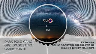 Video Gigi D'Ag Vs. Dark Polo Gang & Gabry Ponte - La Danza Dello SportsBlaBlaBlaWear (Cabox Booty MashUp) MP3, 3GP, MP4, WEBM, AVI, FLV Januari 2018