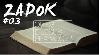 Zadok #03 - Quem é Jesus pra Você?