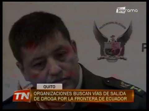 Organizaciones buscan vías de salida de droga por la frontera de Ecuador