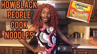 How Black People Cook Ramen Noodles