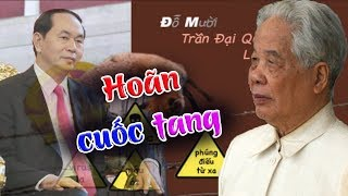Chết ko yên: Hoãn Quốc tang Trần Đại Quang- dấu hỏi lớn cho quyết định khó hiểu của BCT
