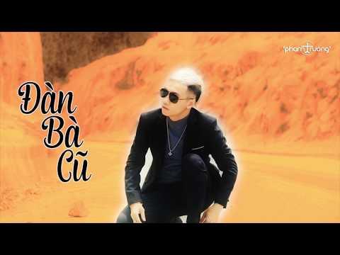 Đàn Bà Cũ - Phạm Trưởng [Official Video Lyric] - Thời lượng: 5:13.
