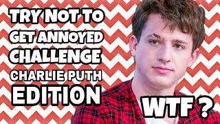 Video Try not to get annoyed/mad (Charlie Puth edition) MP3, 3GP, MP4, WEBM, AVI, FLV Agustus 2018