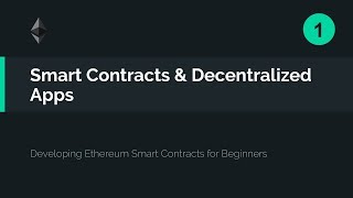 01. Smart Contracts and Decentralized Apps 101