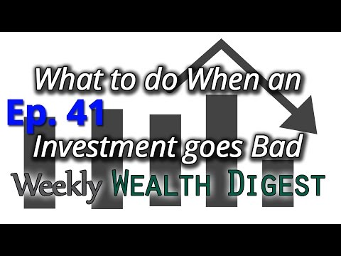 What to do When an Investment Goes Bad… – Ep. 41 Weekly Wealth Digest