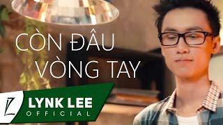 Còn Đâu Vòng Tay - Lynk Lee ft. Phúc Bằng