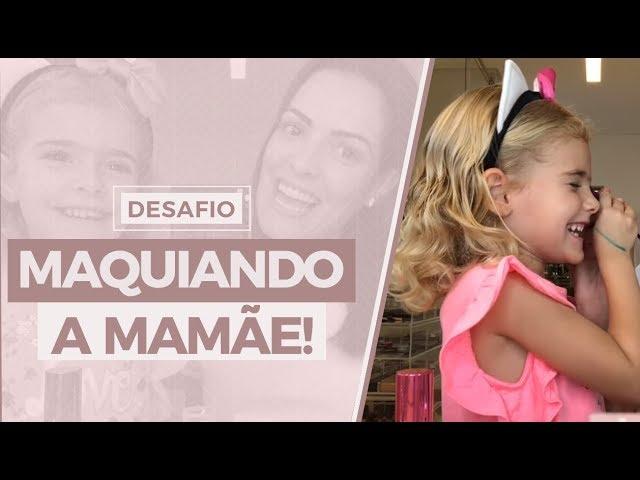 Desafio: maquiando a mamãe! - Mariah Bernardes