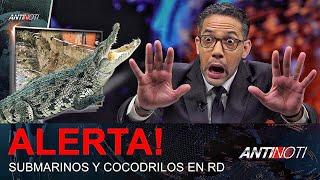 Hay Cocodrilos y Submarinos en RD – #Antinoti Octubre 11, 2018