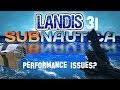 Performance Issues Subnautica Ep31