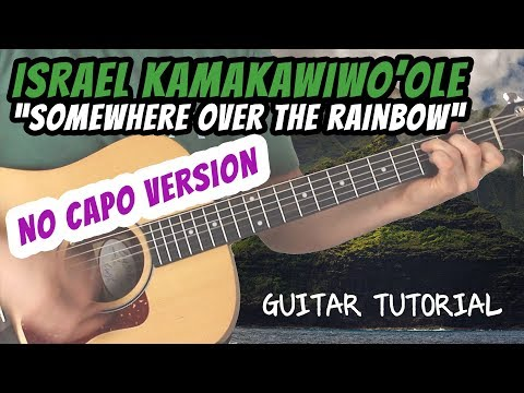 Israel Kamakawiwo'ole - Somewhere Over The Rainbow - Guitar Lesson (NO CAPO VERSION)