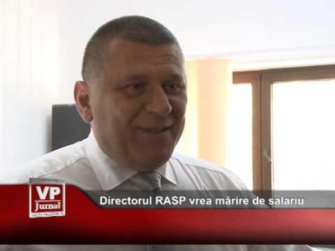 Directorul RASP vrea mărire de salariu