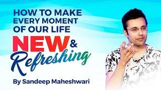Video How to make every moment of life New and Refreshing? By Sandeep Maheshwari I Hindi MP3, 3GP, MP4, WEBM, AVI, FLV Juli 2018
