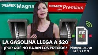 Video La gasolina llega a $20  ¿Por qué no bajan los precios? I Mientras Tanto en México MP3, 3GP, MP4, WEBM, AVI, FLV Mei 2018