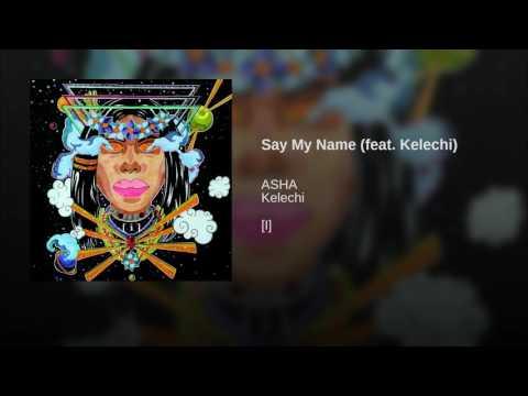 Say My Name (feat. Kelechi)