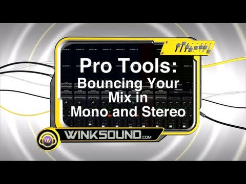 Pro Tools: Bouncing Your Mix in Mono and Stereo   WinkSound