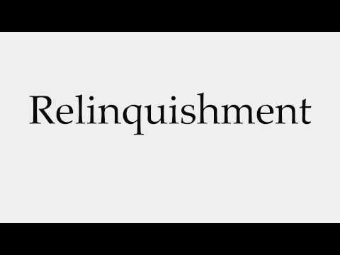 How to Pronounce Relinquishment