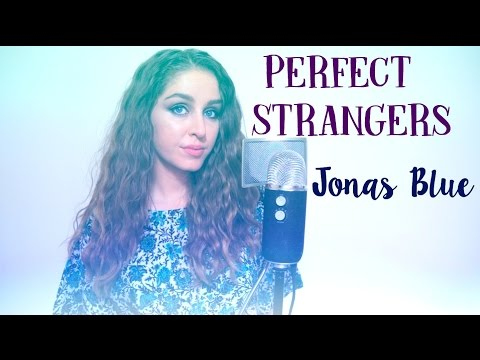 Perfect Strangers (Jonas Blue Cover)