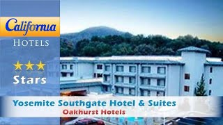 Oakhurst (CA) United States  City pictures : Yosemite Southgate Hotel & Suites, Oakhurst Hotels - California
