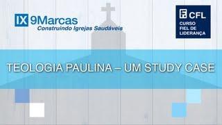 Teologia Paulina - Um Estudo De Caso - Augustus Nicodemus - CFL 2012
