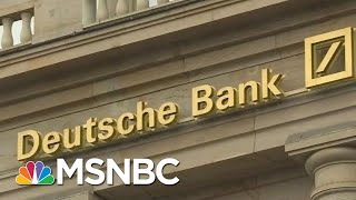 President Donald Trump & His Extensive Connections To Deutsche Bank | Velshi & Ruhle | MSNBC