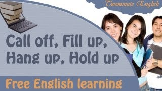 Call off, Fill up, Hang up, Hold up, Phrasal Verb Lesson