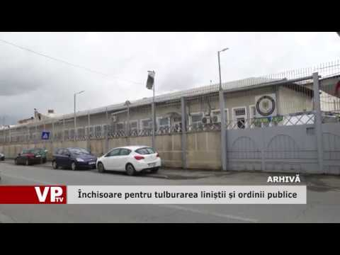 Închisoare pentru tulburarea liniștii și ordinii publice