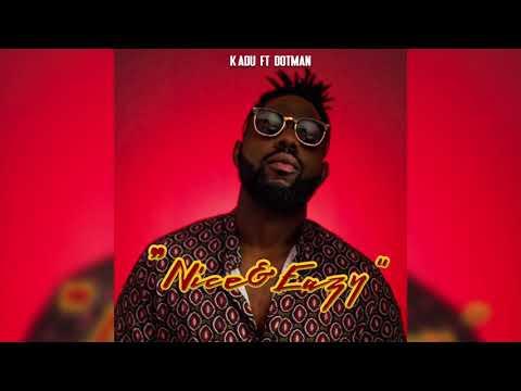 K Adu ft Dotman  - Nice & Eazy (Audio)   Chop Daily