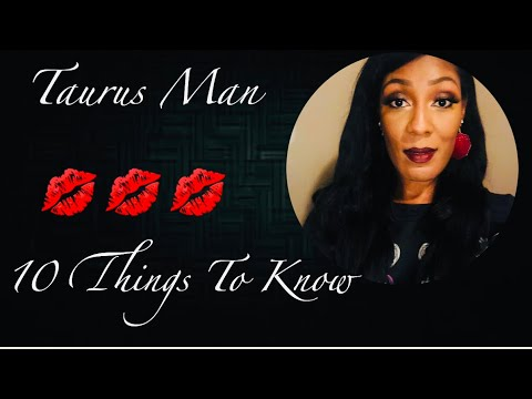 Taurus Man-10 Things You Need to Know!!
