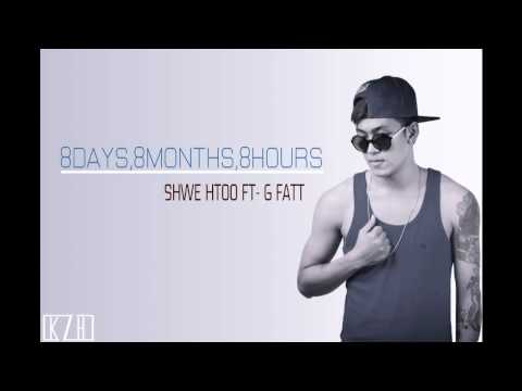 Shwe Htoo Ft- G Fatt - 8 Days 8 Months 8 Hours: