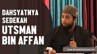 Download Video Dahsyatnya sedekah Utsman bin Affan رضي الله عنه, Ustadz DR Khalid Basalamah, MA MP3 3GP MP4