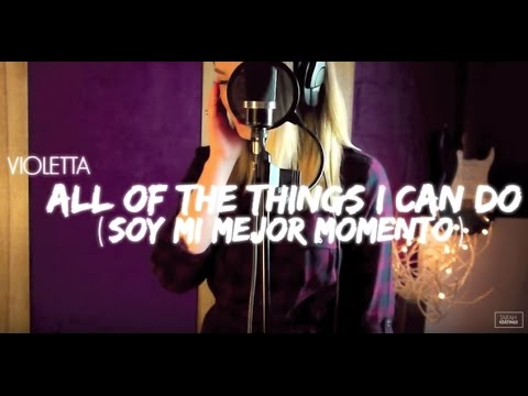All Of The Things I Can Do (Soy Mi Mejor Momento) - Violetta Cover | Tarah Keatings