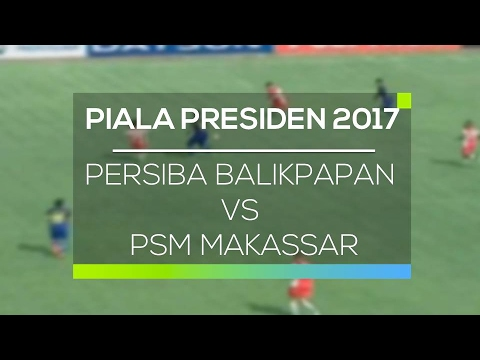 Highlight Persiba Balikpapan vs PSM Makassar - Piala Presiden 2017