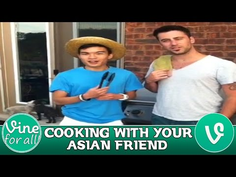 Cooking With Your Asian Friend ★ Special Vine Compilation ★ (HD)