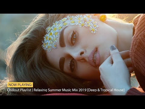 Chillout Playlist | Relaxing Summer Music Mix 2019 [Deep & Tropical House]