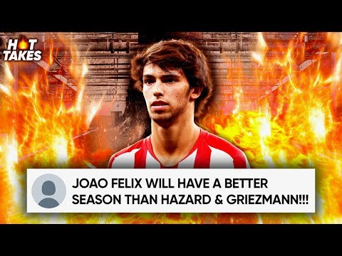 Video: Is Joao Felix A Better Signing Than Eden Hazard & Griezmann?! | #HotTakes