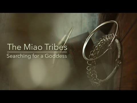 "The Miao Tribes – ""Searching For A Goddess"""