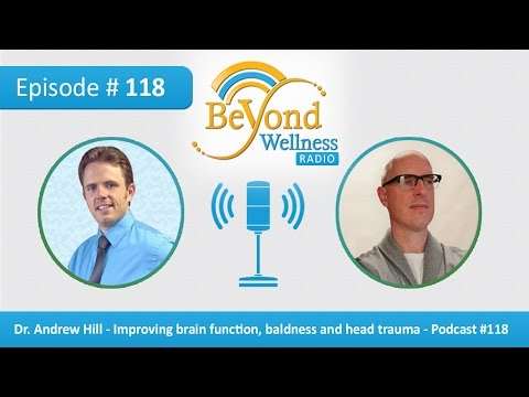 Dr  Andrew Hill - Improving brain function baldness and head trauma - Podcast 118