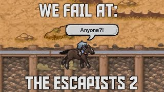 Why Did This Have To Happen? - We Fail At: The Escapists 2