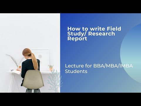 How to write Field Study/ Research Report: Lecture for BBA/MBA/IMBA Students