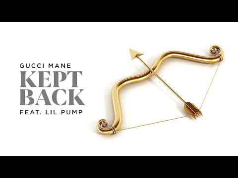 Gucci Mane - Kept Back Feat. Lil Pump [Official Audio]