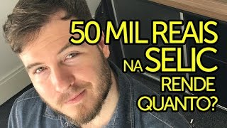 🔴 QUANTO RENDE 50 MIL REAIS aplicados no TESOURO SELIC por 3 anos?
