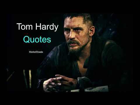 Tom Hardy Quotes On Life And Success