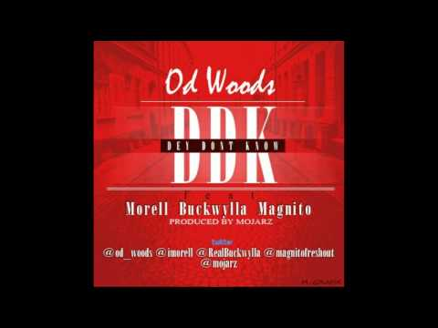 OD WOODS FT. Morell, Buckwyla & Magnito - Dey Don't Know