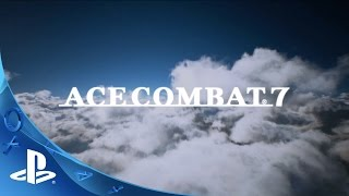 PlayStation Experience 2015: Ace Combat 7: Skies Unknown - Announcement Trailer | PS4, PS VR