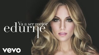 Music video by Edurne performing Va a Ser Mejor (Audio). (C)2015 Sony Music Entertainment España, S.L.http://www.vevo.com/watch/ES1021500212