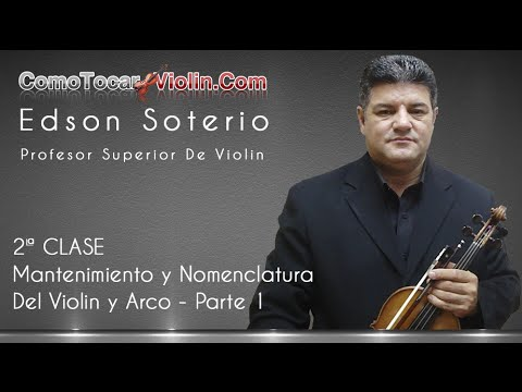 Como Tocar Violin – 2ª CLASE – Mantenimiento y Nomenclatura Del Violin y Arco – Parte 1
