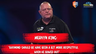"Mervyn King: ""Raymond should be have been a bit more respectful when he bowed out"""
